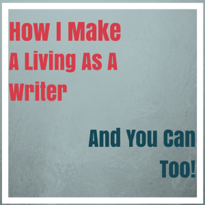 How I make a living as a writer and you can too.