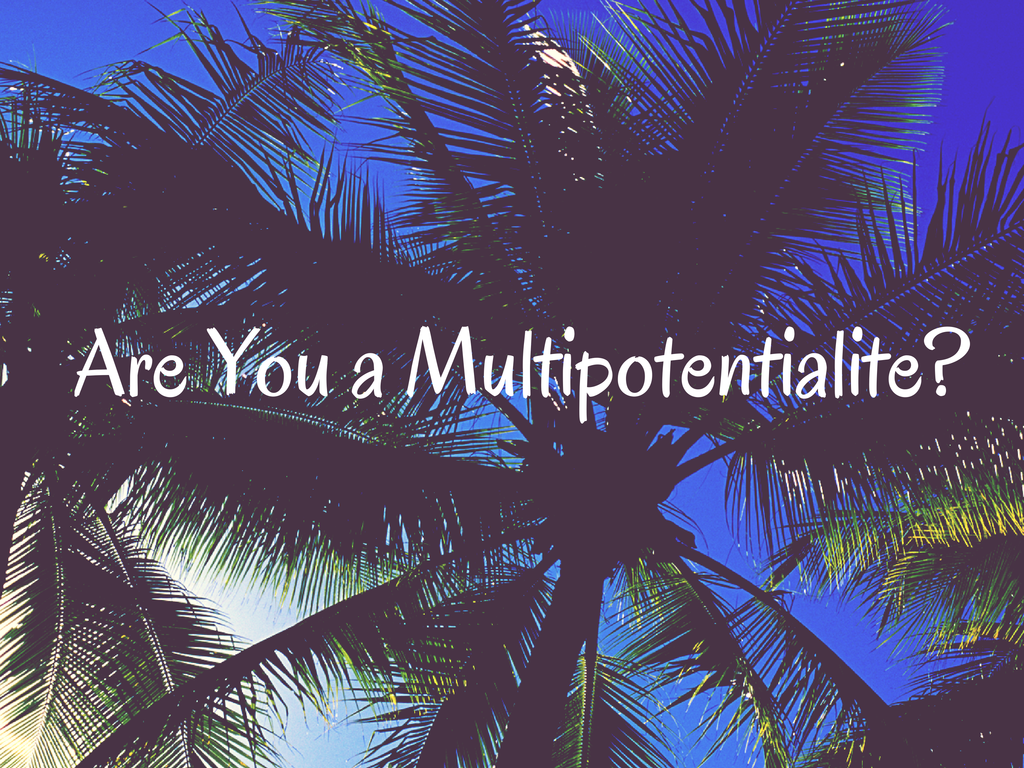 are you a multipotentialite?